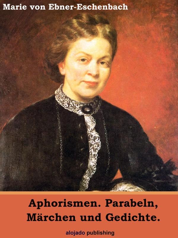 Marie von Ebner-Eschenbach Aphorismen. Parabeln, Märchen und Gedichte.