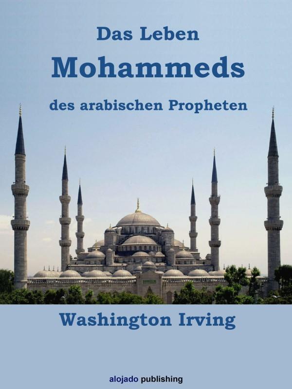 Washington Irving Das Leben Mohammeds, des arabischen Propheten
