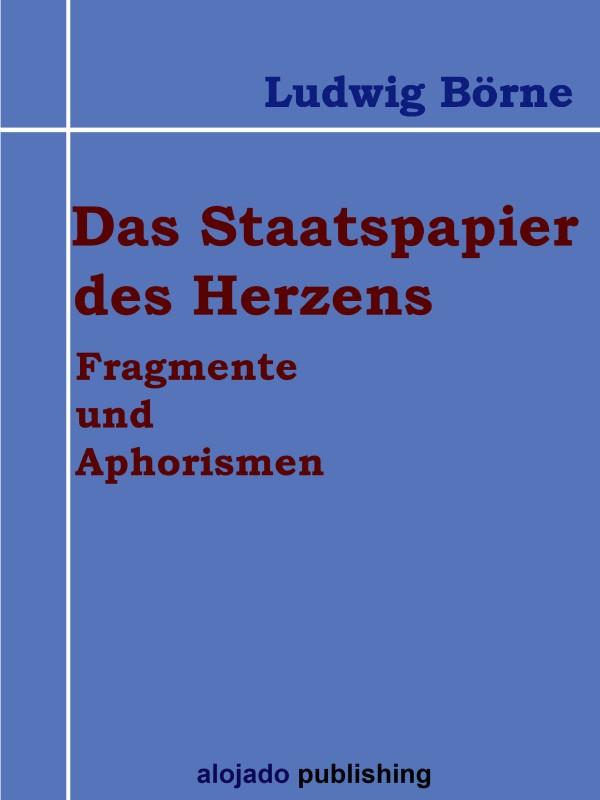 Ludwig Börne Das Staatspapier des Herzens Fragmente und Aphorismen