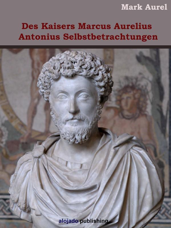 Mark Aurel Des Kaisers Marcus Aurelius Antonius Selbstbetrachtungen