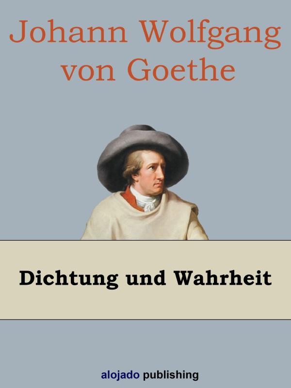 Johann Wofgang von Goethe Dichtung und Wahrheit