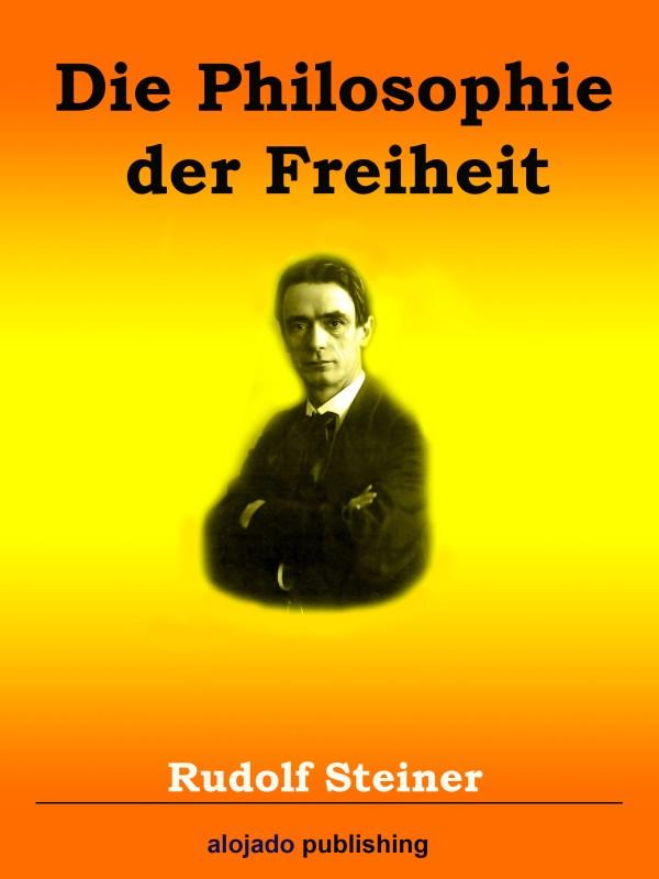 Rudolf Steiner Die Philosophie der Freiheit