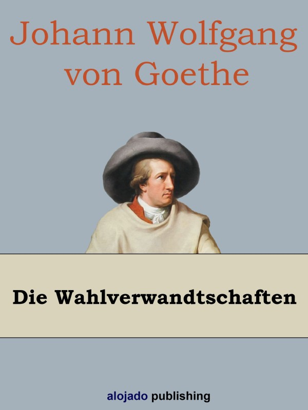 Johann Wolfgang von Goethe Die Wahlverwandtschaften