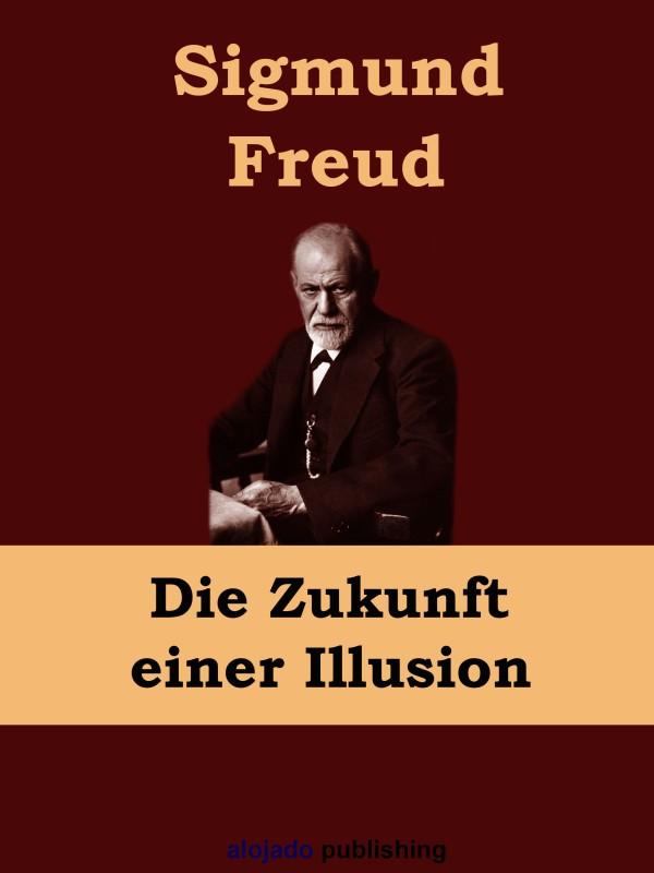 Sigmund Freud Die Zukunft einer Illusion