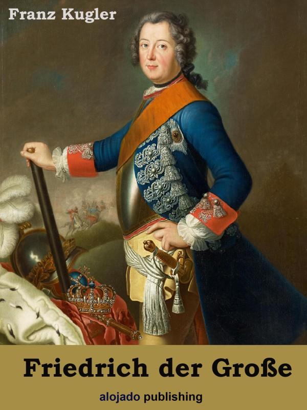 Franz Kugler Friedrich der Große