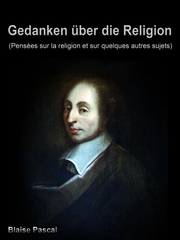 Blaise Pascal Gedanken über die Religion