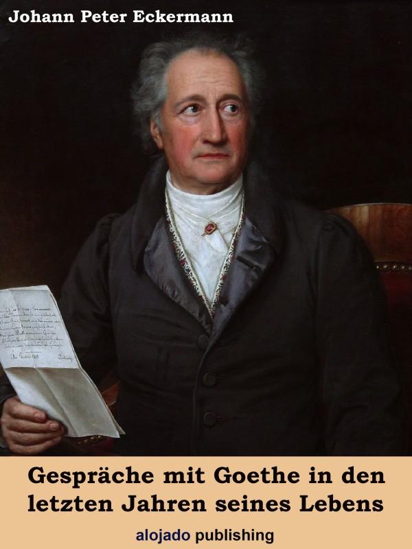 Johann Peter Eckermann Gespräche mit Goethe in den letzten Jahren seines Lebens