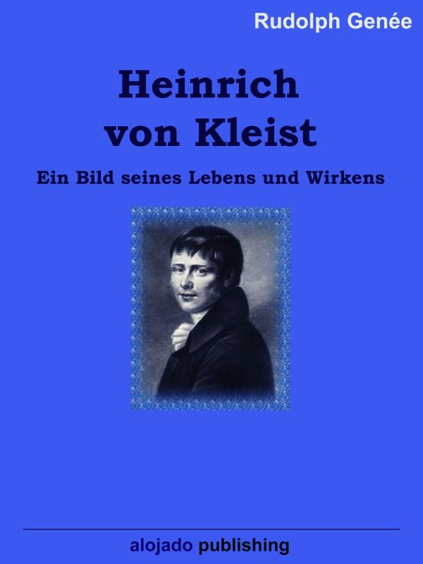 Rudolph Genée Heinrich von Kleist Ein Bild seines Lebens und Wirkens