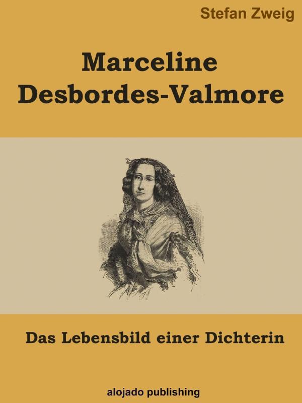 Stefan Zweig Marceline Desbordes-Valmore Das Lebensbild einer Dichterin