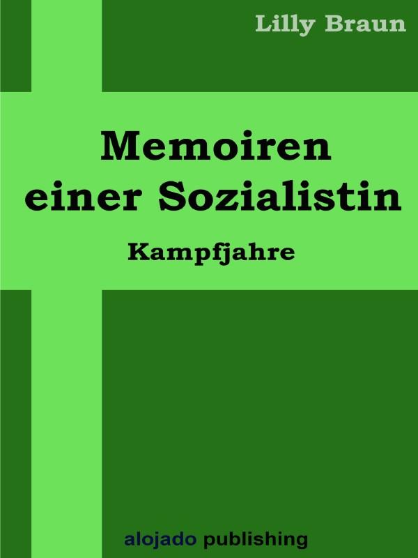 Lilly Braun Memoiren einer Sozialistin Kampfjahre