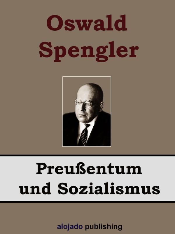 Oswald Spengler Preußentum und Sozialismus