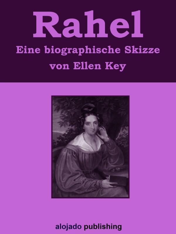 Ellen Key Rahel Eine biographische Skizze