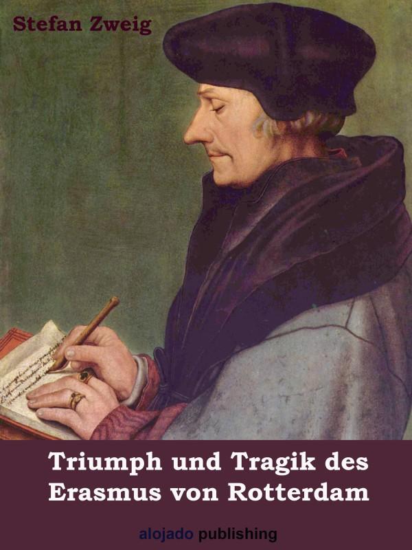 Stefan Zweig Triumph und Tragik des Erasmus von Rotterdam
