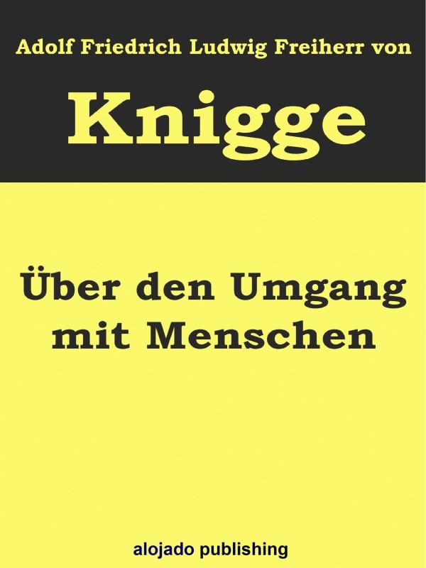Adolph Freiherr von Knigge Über den Umgang mit Menschen