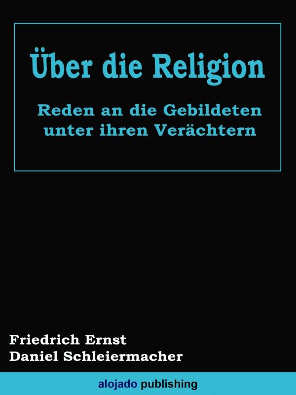 Friedrich Ernst Daniel Schleiermacher Über die Religion Reden an die Gebildeten unter ihren Verächtern