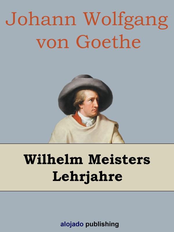 Johann Wolfgang von Goethe Wilhelm Meisters Lehrjahre
